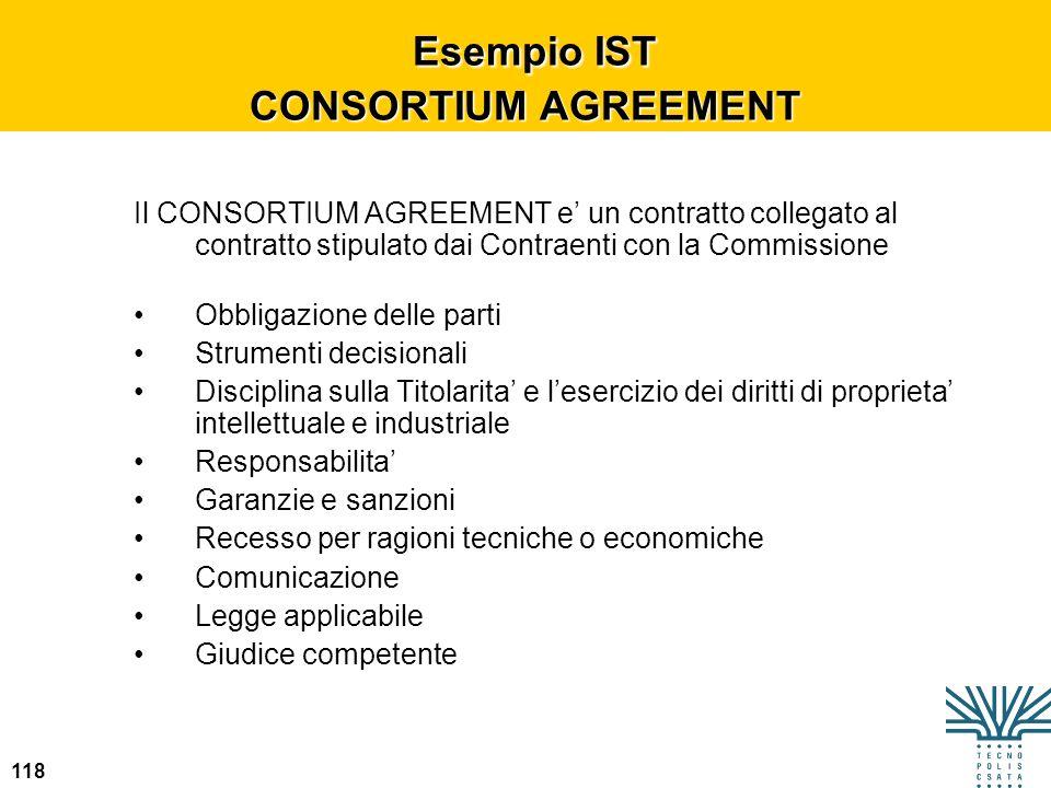 118 Esempio IST CONSORTIUM AGREEMENT Esempio IST CONSORTIUM AGREEMENT Il CONSORTIUM AGREEMENT e un contratto collegato al contratto stipulato dai Cont