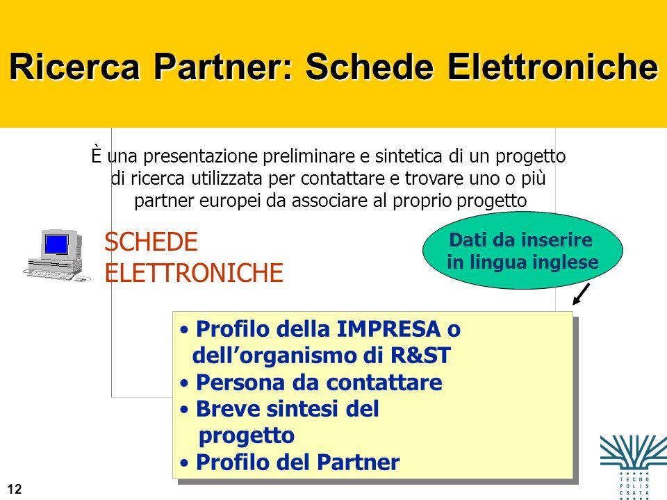 12 È una presentazione preliminare e sintetica di un progetto di ricerca utilizzata per contattare e trovare uno o più partner europei da associare al