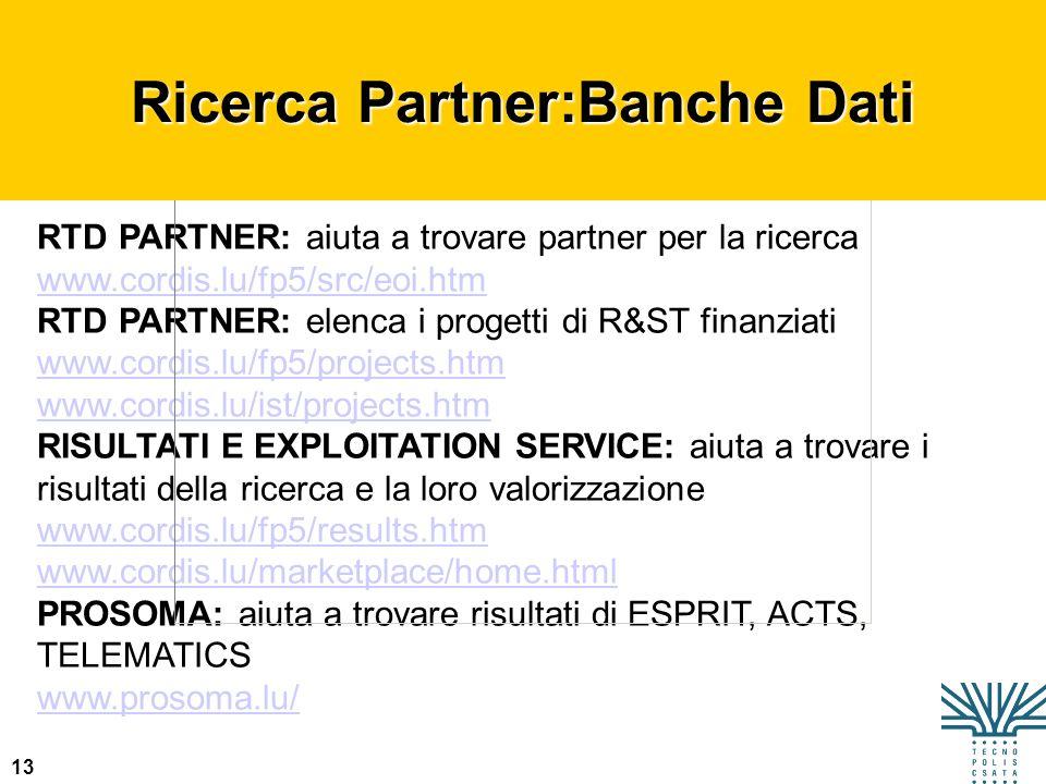 13 RTD PARTNER: aiuta a trovare partner per la ricerca www.cordis.lu/fp5/src/eoi.htm RTD PARTNER: elenca i progetti di R&ST finanziati www.cordis.lu/f