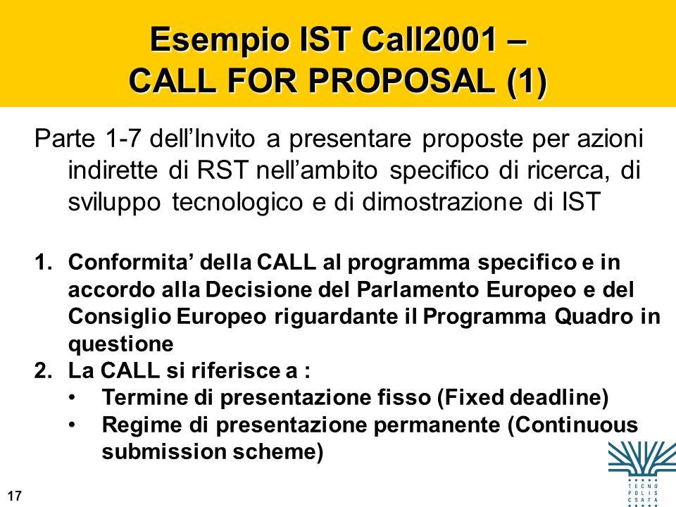 17 Esempio IST Call2001 – CALL FOR PROPOSAL (1) Parte 1-7 dellInvito a presentare proposte per azioni indirette di RST nellambito specifico di ricerca