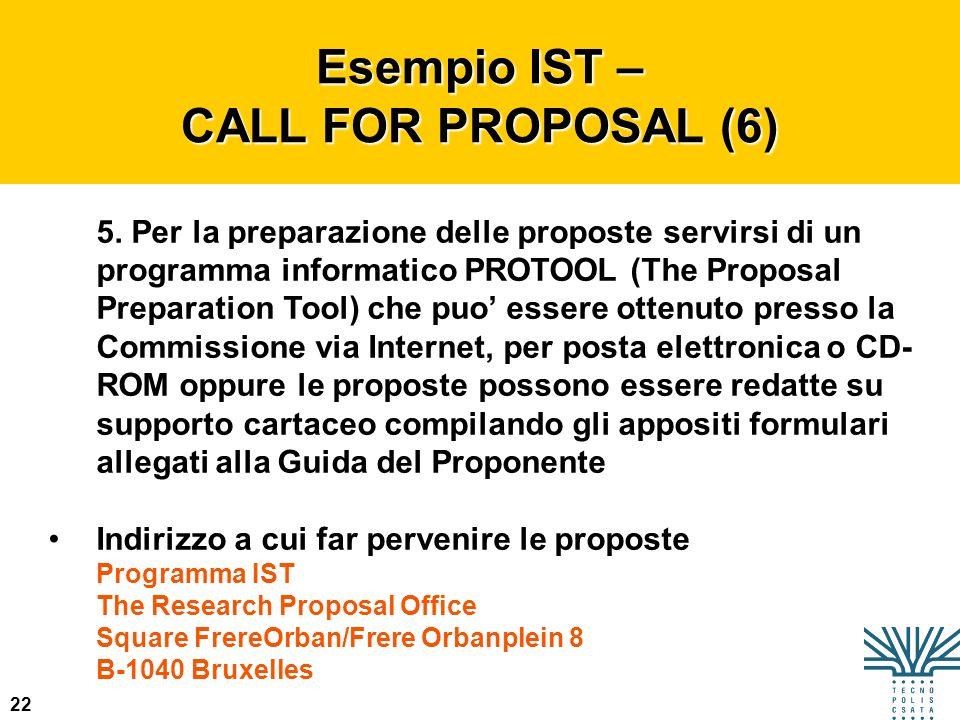 22 Esempio IST – CALL FOR PROPOSAL (2) 5. Per la preparazione delle proposte servirsi di un programma informatico PROTOOL (The Proposal Preparation To
