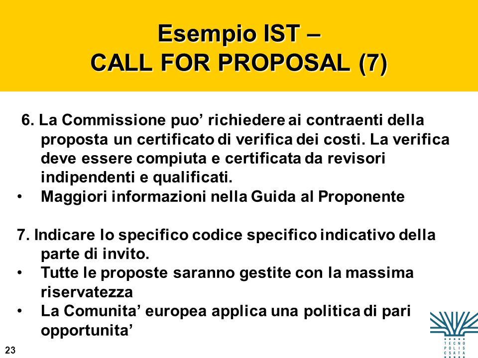 23 Esempio IST – CALL FOR PROPOSAL (2) 6. La Commissione puo richiedere ai contraenti della proposta un certificato di verifica dei costi. La verifica