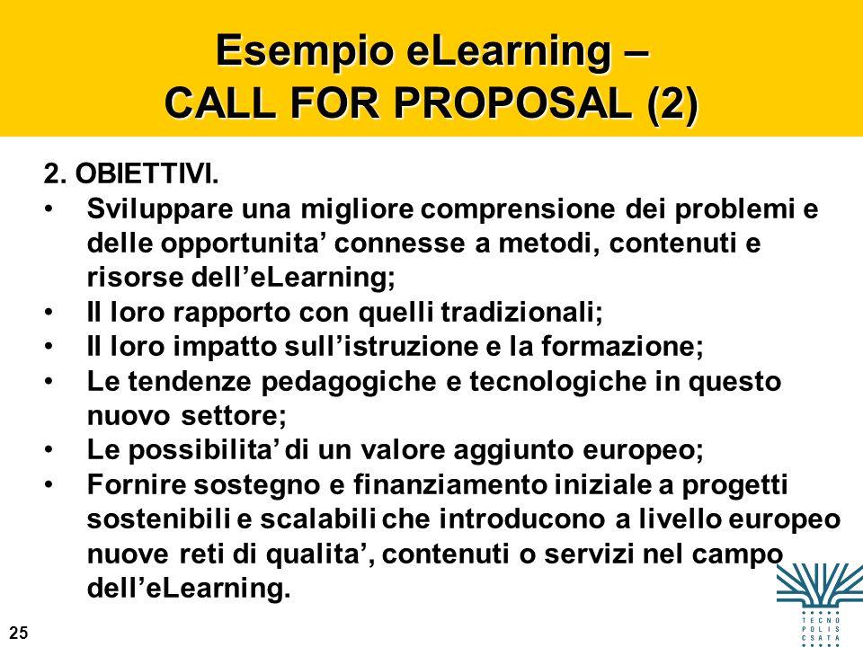 25 Esempio eLearning – CALL FOR PROPOSAL (2) 2. OBIETTIVI. Sviluppare una migliore comprensione dei problemi e delle opportunita connesse a metodi, co