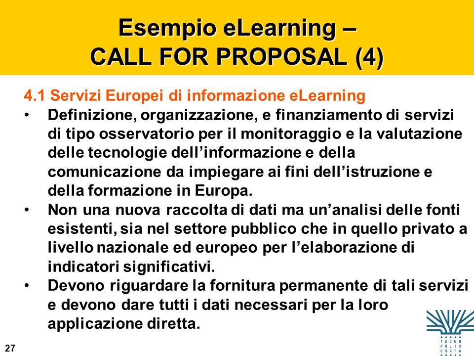 27 Esempio eLearning – CALL FOR PROPOSAL (4) 4.1 Servizi Europei di informazione eLearning Definizione, organizzazione, e finanziamento di servizi di
