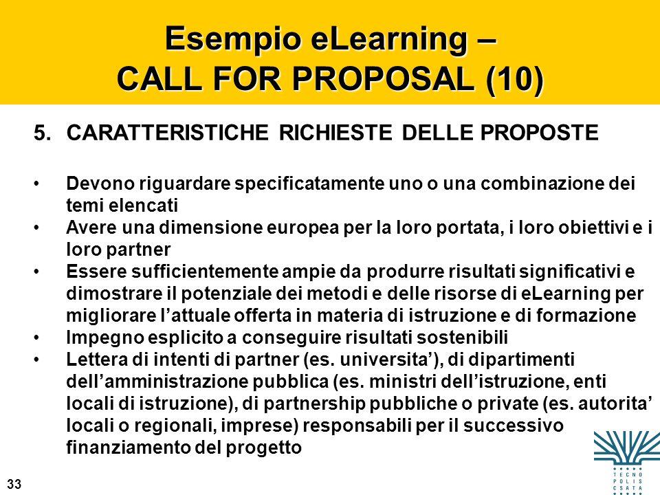 33 Esempio eLearning – CALL FOR PROPOSAL (10) 5.CARATTERISTICHE RICHIESTE DELLE PROPOSTE Devono riguardare specificatamente uno o una combinazione dei