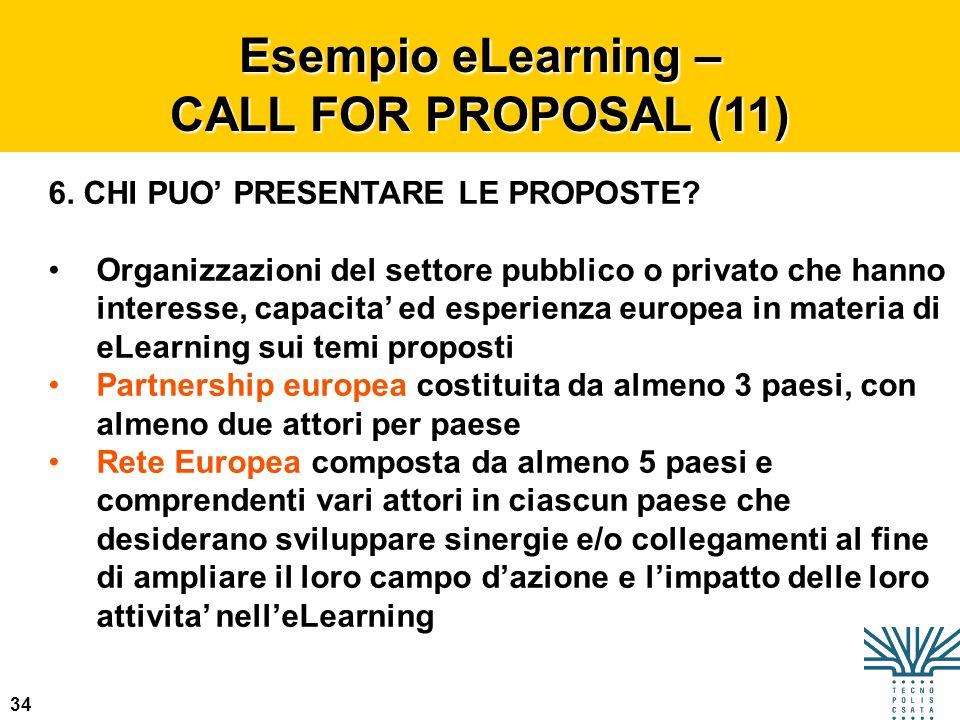 34 Esempio eLearning – CALL FOR PROPOSAL (11) 6. CHI PUO PRESENTARE LE PROPOSTE? Organizzazioni del settore pubblico o privato che hanno interesse, ca