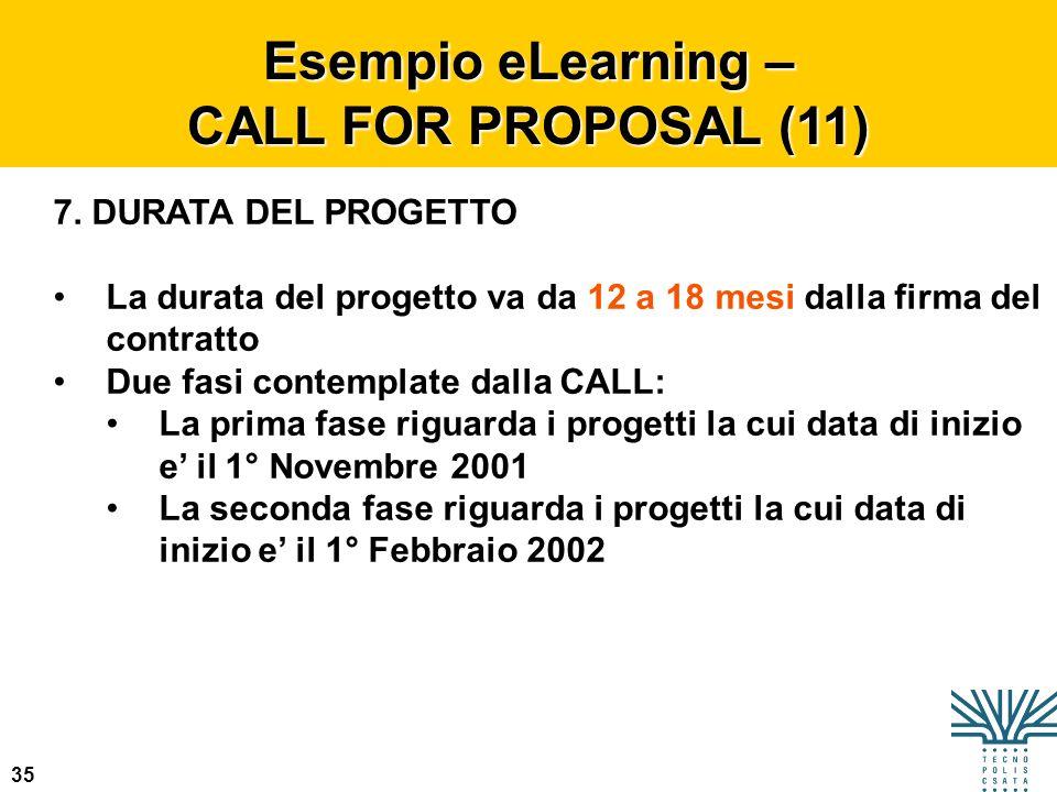 35 Esempio eLearning – CALL FOR PROPOSAL (11) 7. DURATA DEL PROGETTO La durata del progetto va da 12 a 18 mesi dalla firma del contratto Due fasi cont