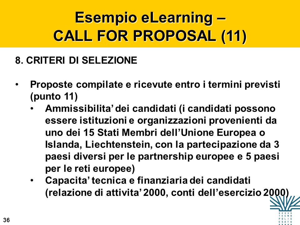 36 Esempio eLearning – CALL FOR PROPOSAL (11) 8. CRITERI DI SELEZIONE Proposte compilate e ricevute entro i termini previsti (punto 11) Ammissibilita