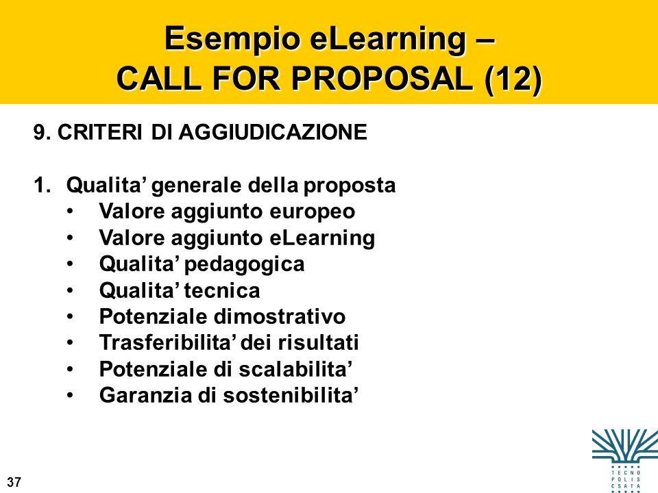 37 Esempio eLearning – CALL FOR PROPOSAL (12) 9. CRITERI DI AGGIUDICAZIONE 1.Qualita generale della proposta Valore aggiunto europeo Valore aggiunto e