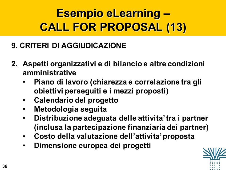 38 Esempio eLearning – CALL FOR PROPOSAL (13) 9. CRITERI DI AGGIUDICAZIONE 2.Aspetti organizzativi e di bilancio e altre condizioni amministrative Pia