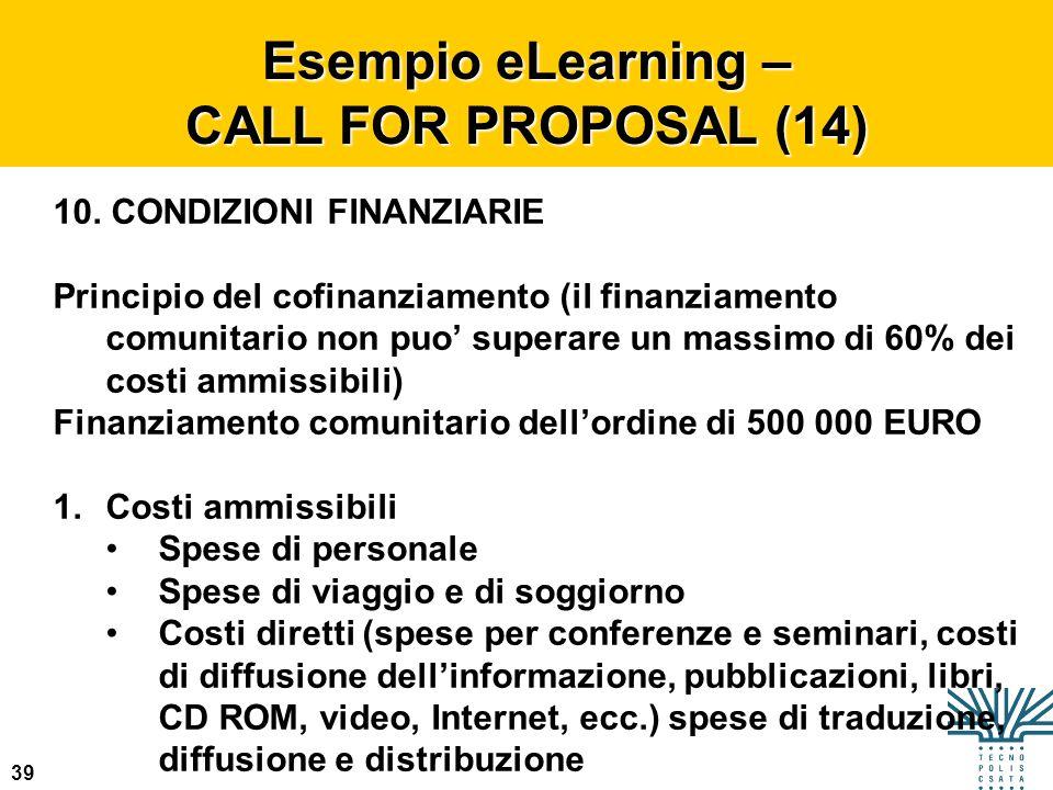 39 Esempio eLearning – CALL FOR PROPOSAL (14) 10. CONDIZIONI FINANZIARIE Principio del cofinanziamento (il finanziamento comunitario non puo superare
