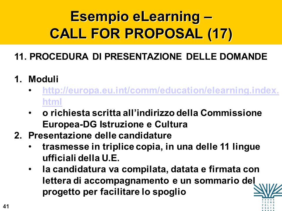 41 Esempio eLearning – CALL FOR PROPOSAL (17) 11. PROCEDURA DI PRESENTAZIONE DELLE DOMANDE 1.Moduli http://europa.eu.int/comm/education/elearning.inde