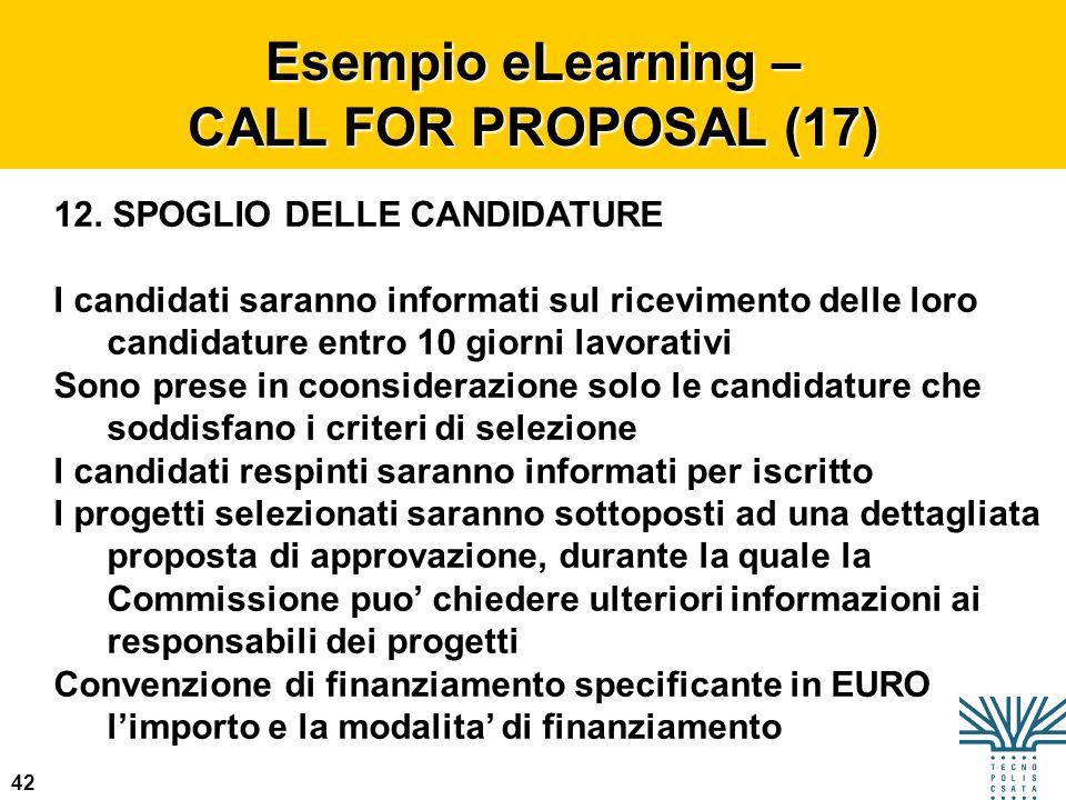 42 Esempio eLearning – CALL FOR PROPOSAL (17) 12. SPOGLIO DELLE CANDIDATURE I candidati saranno informati sul ricevimento delle loro candidature entro