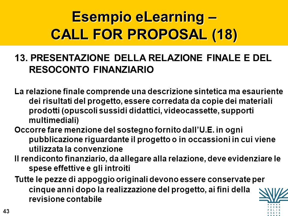 43 Esempio eLearning – CALL FOR PROPOSAL (18) 13. PRESENTAZIONE DELLA RELAZIONE FINALE E DEL RESOCONTO FINANZIARIO La relazione finale comprende una d