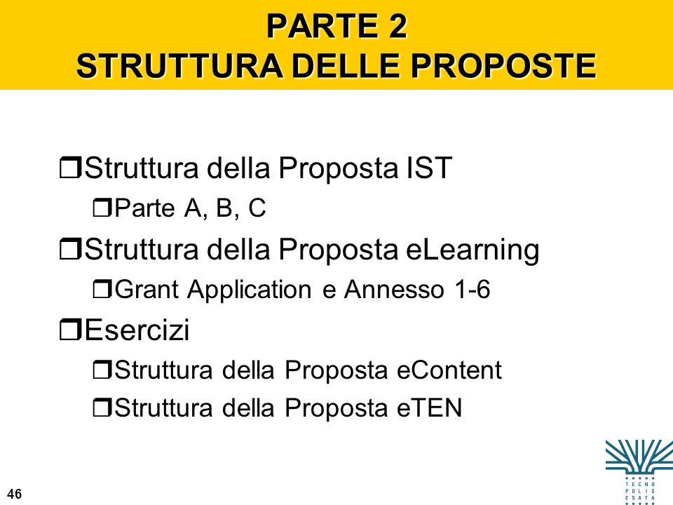 46 PARTE 2 STRUTTURA DELLE PROPOSTE rStruttura della Proposta IST rParte A, B, C rStruttura della Proposta eLearning rGrant Application e Annesso 1-6