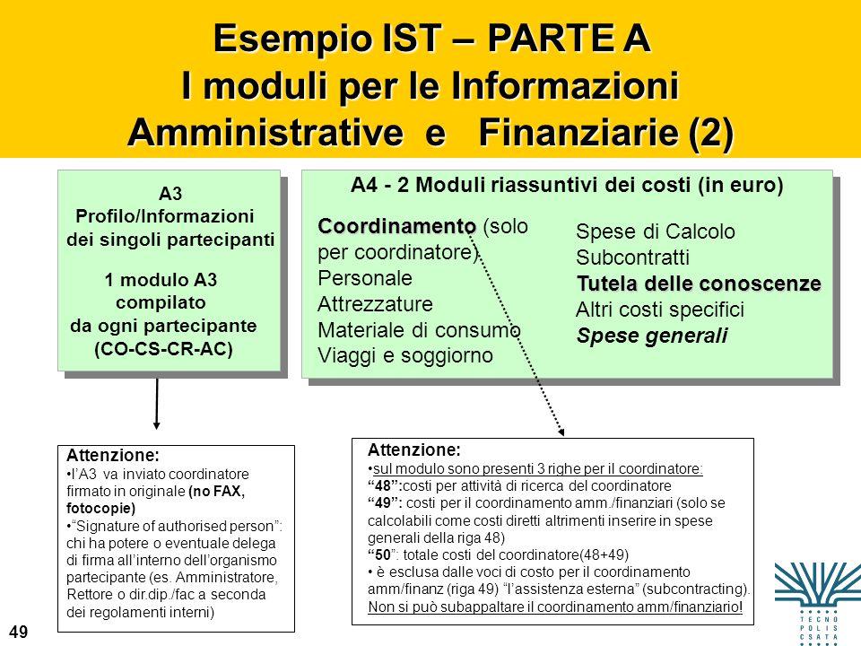 49 A3 Profilo/Informazioni dei singoli partecipanti 1 modulo A3 compilato da ogni partecipante (CO-CS-CR-AC) Attenzione: lA3 va inviato coordinatore f