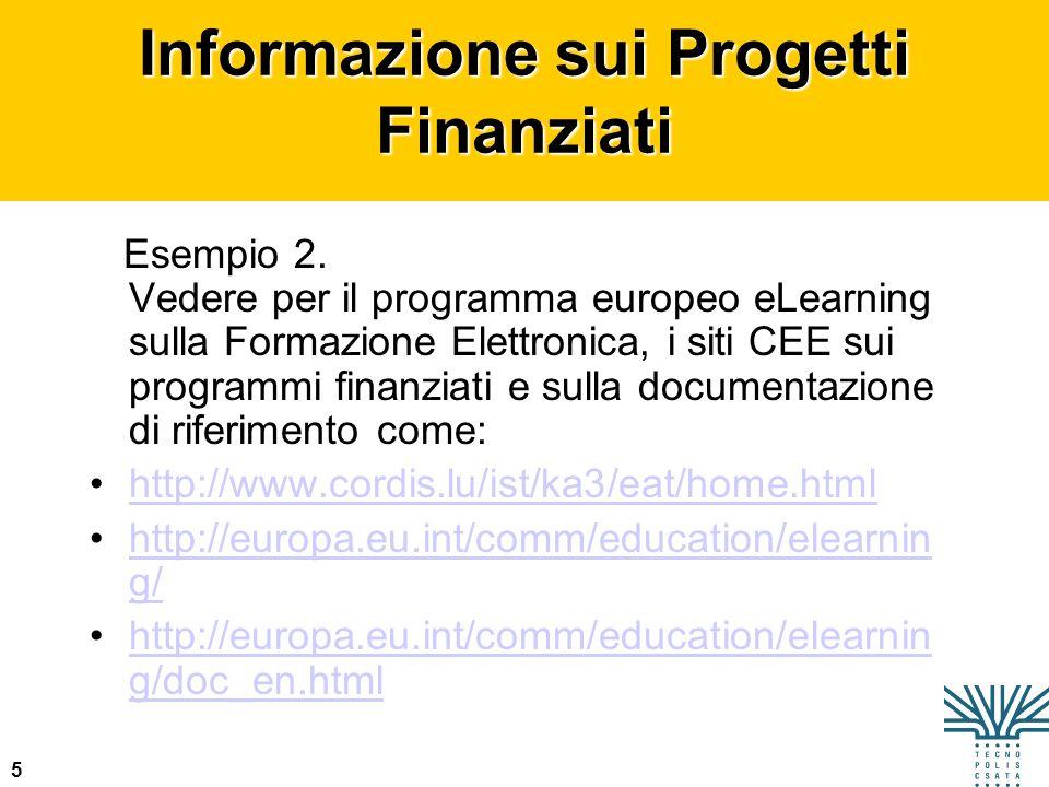 5 Informazione sui Progetti Finanziati Esempio 2. Vedere per il programma europeo eLearning sulla Formazione Elettronica, i siti CEE sui programmi fin