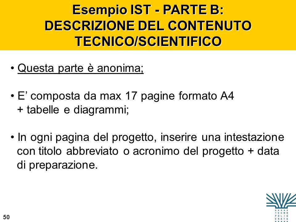 50 Esempio IST - PARTE B: DESCRIZIONE DEL CONTENUTO TECNICO/SCIENTIFICO Questa parte è anonima; E composta da max 17 pagine formato A4 + tabelle e dia