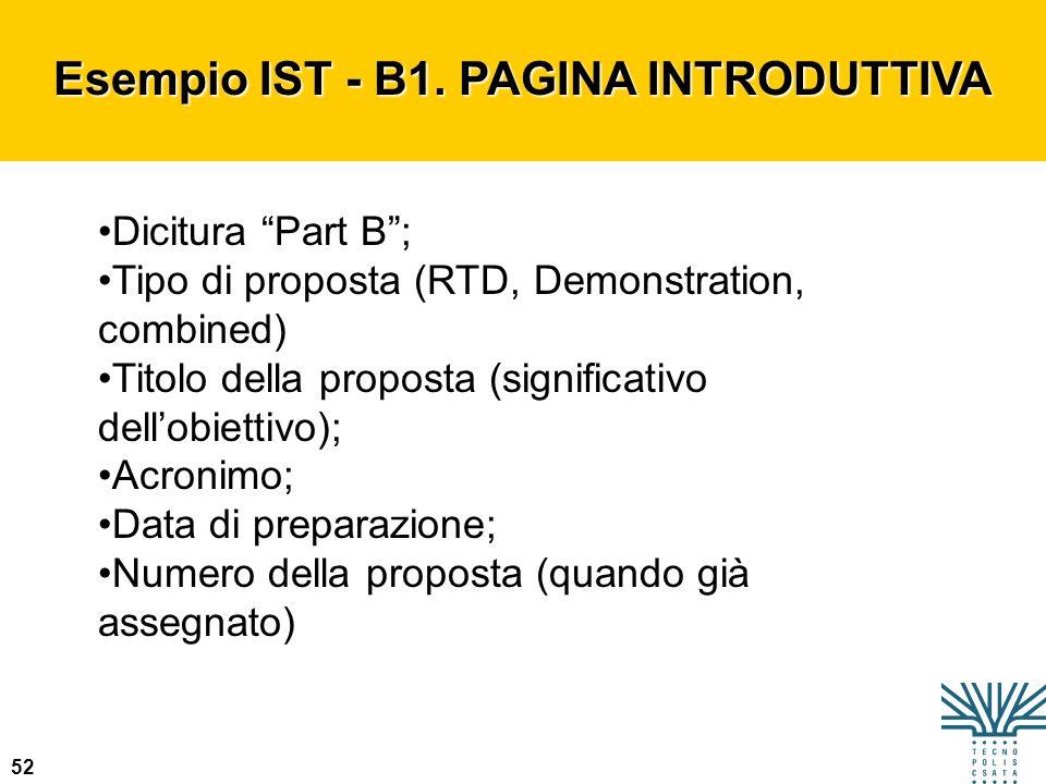 52 Esempio IST - B1. PAGINA INTRODUTTIVA Dicitura Part B; Tipo di proposta (RTD, Demonstration, combined) Titolo della proposta (significativo dellobi