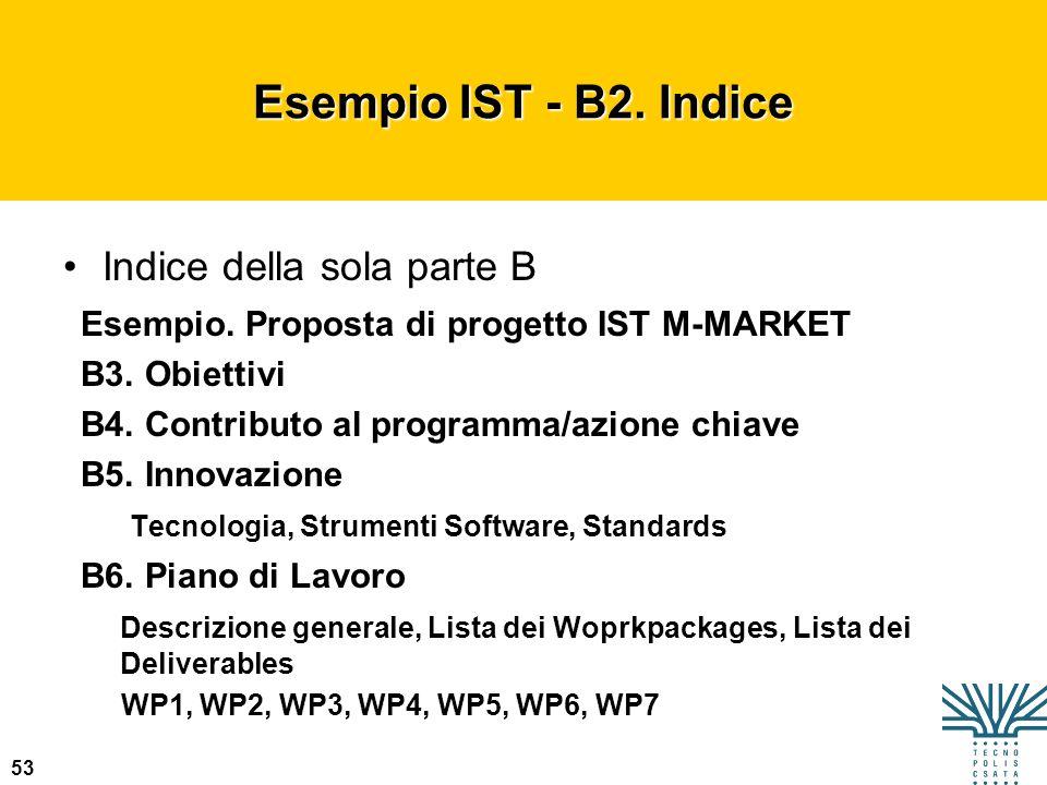 53 Esempio IST - B2. Indice Esempio. Proposta di progetto IST M-MARKET B3. Obiettivi B4. Contributo al programma/azione chiave B5. Innovazione Tecnolo