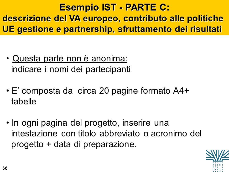 66 Esempio IST - PARTE C: descrizione del VA europeo, contributo alle politiche UE gestione e partnership, sfruttamento dei risultati Questa parte non