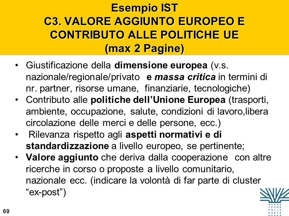 69 Esempio IST C3. VALORE AGGIUNTO EUROPEO E CONTRIBUTO ALLE POLITICHE UE (max 2 Pagine) Giustificazione della dimensione europea (v.s. nazionale/regi