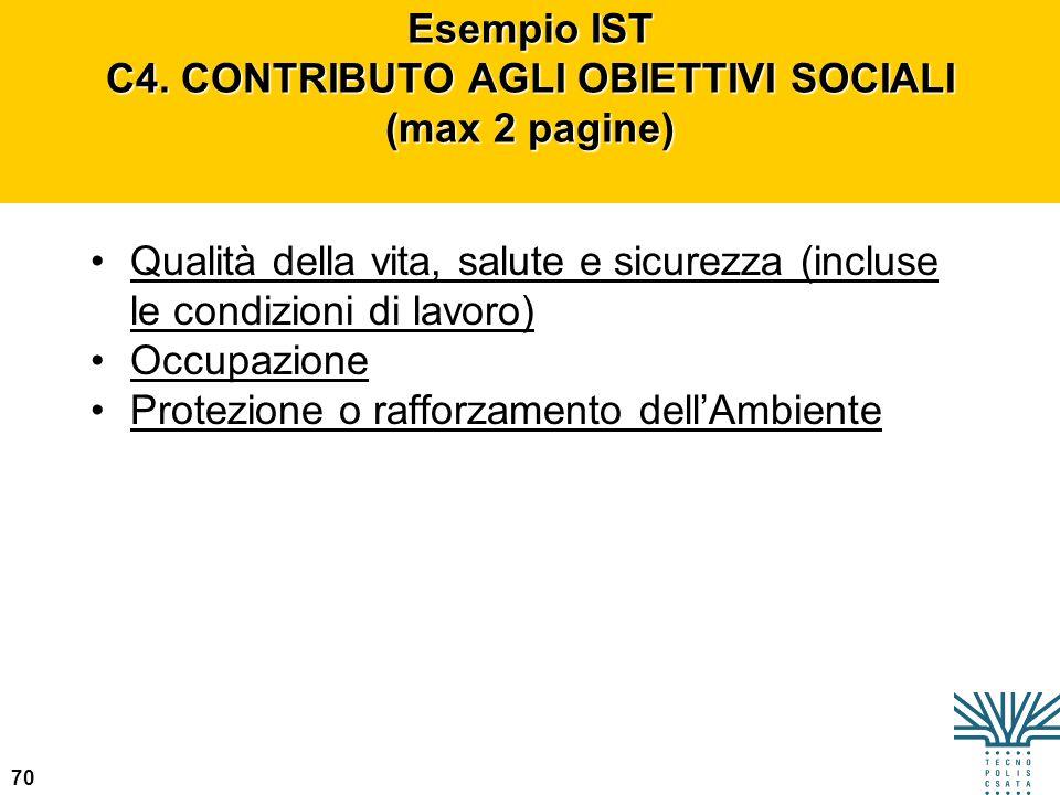 70 Esempio IST C4. CONTRIBUTO AGLI OBIETTIVI SOCIALI (max 2 pagine) Qualità della vita, salute e sicurezza (incluse le condizioni di lavoro) Occupazio