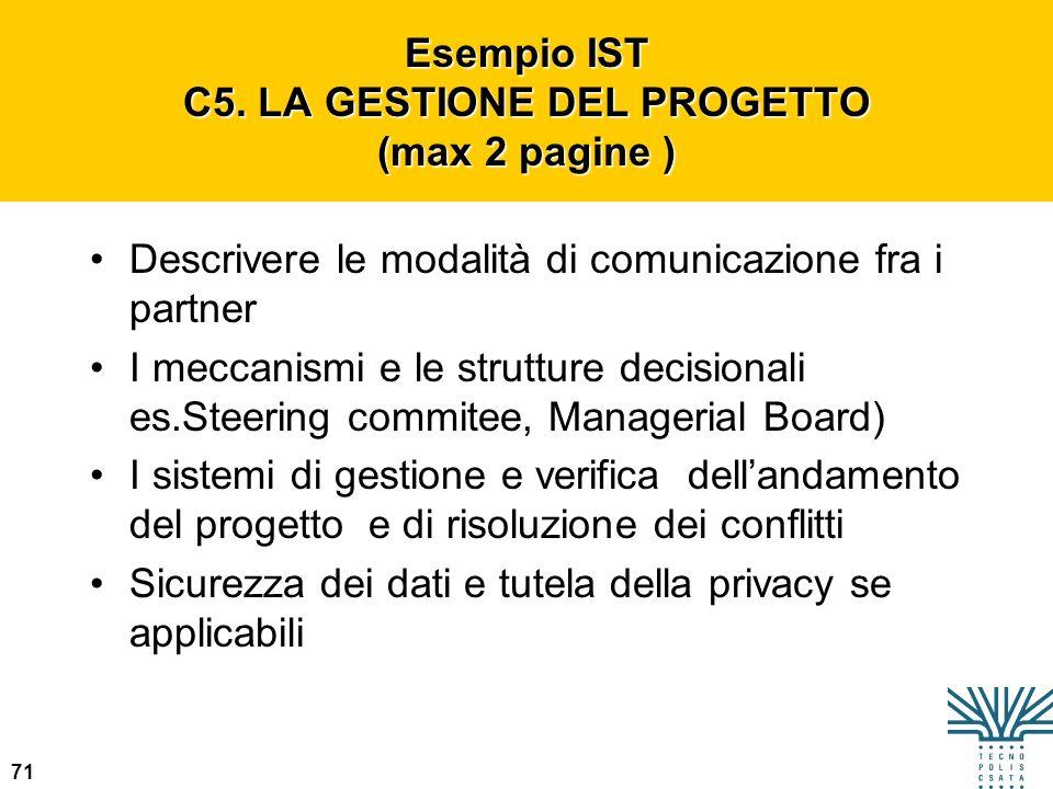 71 Esempio IST C5. LA GESTIONE DEL PROGETTO (max 2 pagine ) Descrivere le modalità di comunicazione fra i partner I meccanismi e le strutture decision