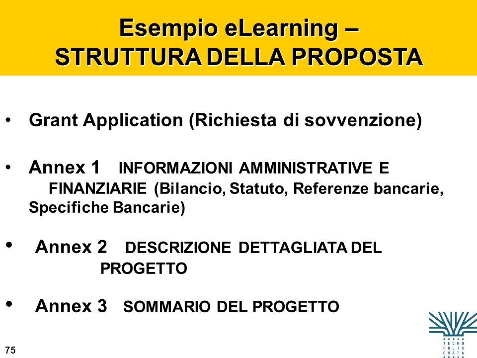 75 Esempio eLearning – STRUTTURA DELLA PROPOSTA Grant Application (Richiesta di sovvenzione) Annex 1 INFORMAZIONI AMMINISTRATIVE E FINANZIARIE (Bilanc