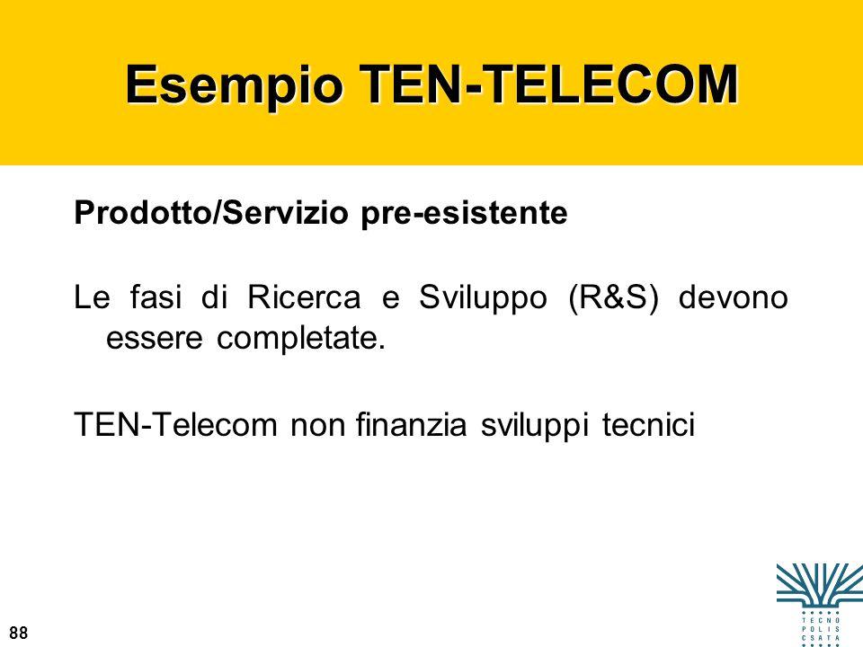 88 Esempio TEN-TELECOM Prodotto/Servizio pre-esistente Le fasi di Ricerca e Sviluppo (R&S) devono essere completate. TEN-Telecom non finanzia sviluppi