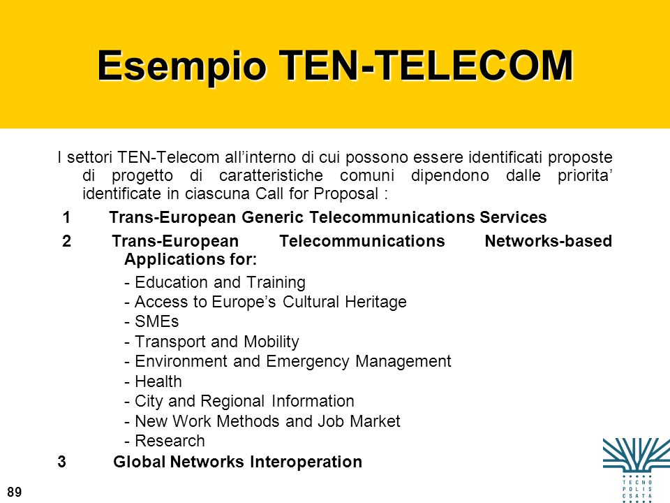 89 Esempio TEN-TELECOM I settori TEN-Telecom allinterno di cui possono essere identificati proposte di progetto di caratteristiche comuni dipendono da