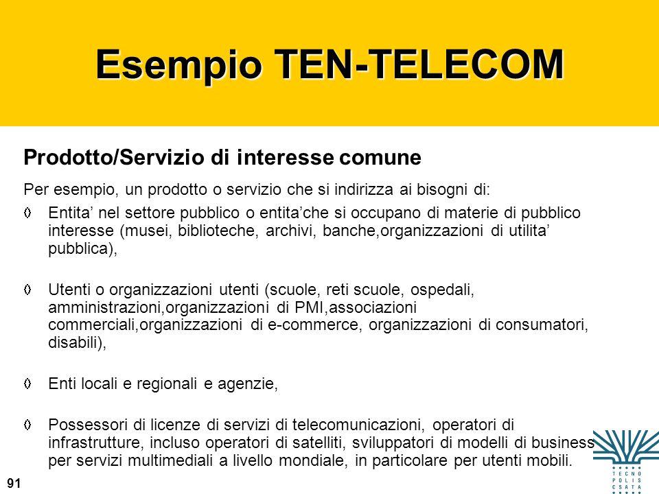 91 Esempio TEN-TELECOM Prodotto/Servizio di interesse comune Per esempio, un prodotto o servizio che si indirizza ai bisogni di: Entita nel settore pu