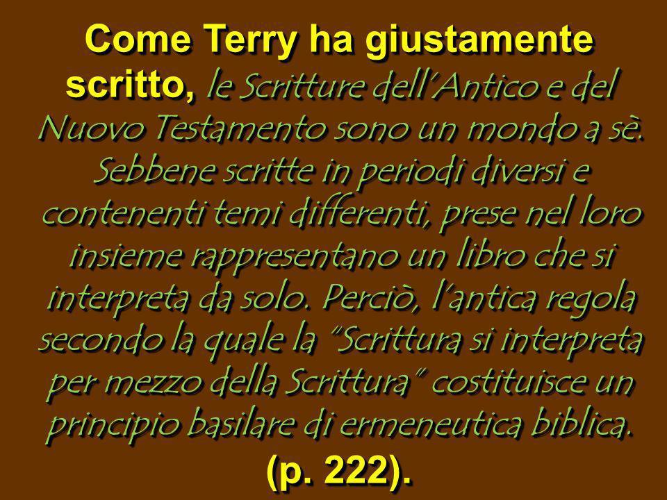 Come Terry ha giustamente scritto, le Scritture dellAntico e del Nuovo Testamento sono un mondo a sè. Sebbene scritte in periodi diversi e contenenti