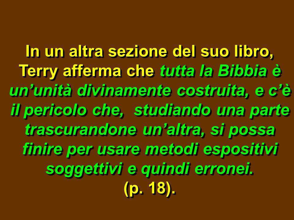 In un altra sezione del suo libro, Terry afferma che tutta la Bibbia è ununità divinamente costruita, e cè il pericolo che, studiando una parte trascu