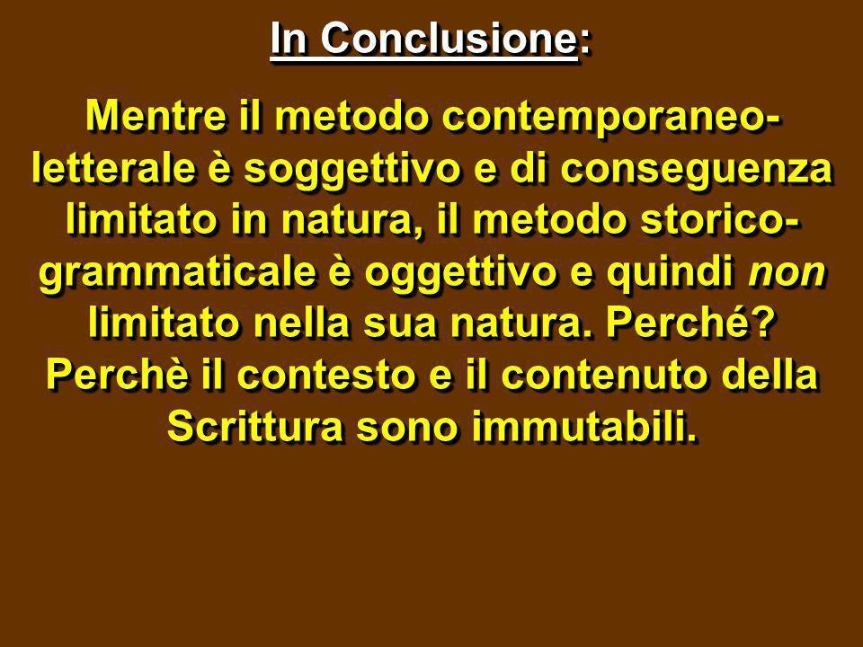In Conclusione: Mentre il metodo contemporaneo- letterale è soggettivo e di conseguenza limitato in natura, il metodo storico- grammaticale è oggettiv