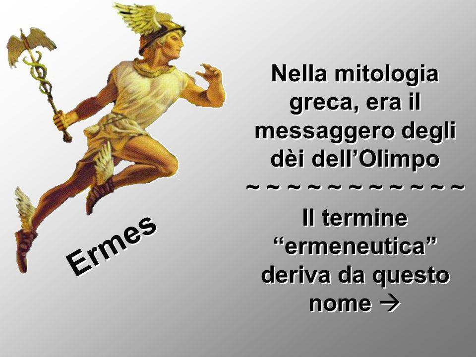Nella mitologia greca, era il messaggero degli dèi dellOlimpo ~ ~ ~ ~ ~ ~ ~ ~ ~ ~ ~ Il termine ermeneutica deriva da questo nome Nella mitologia greca