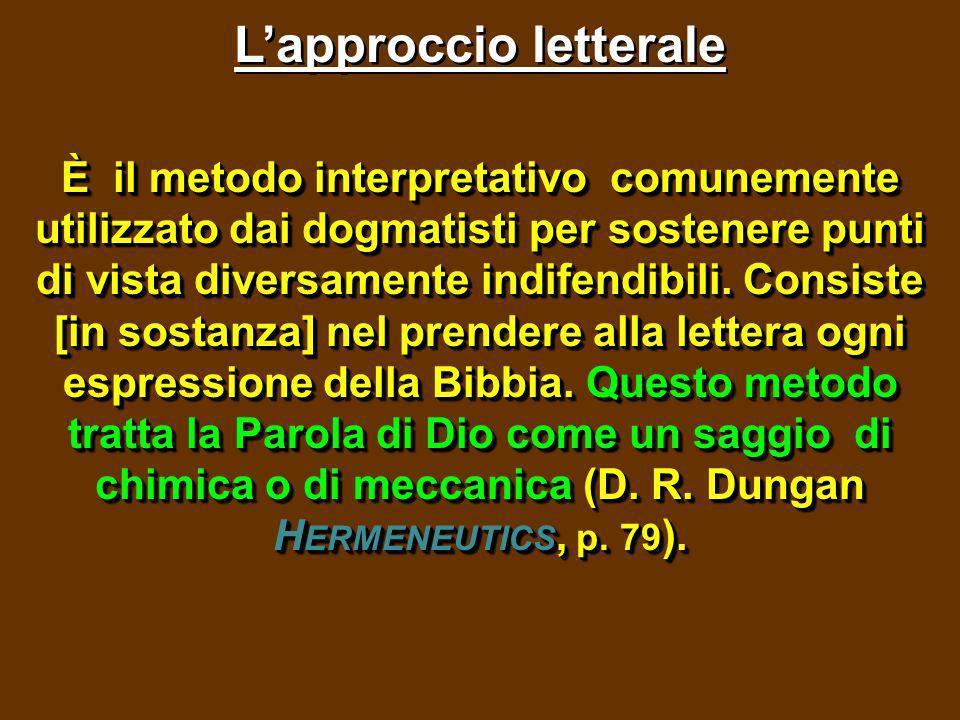 Lapproccio letterale È il metodo interpretativo comunemente utilizzato dai dogmatisti per sostenere punti di vista diversamente indifendibili. Consist