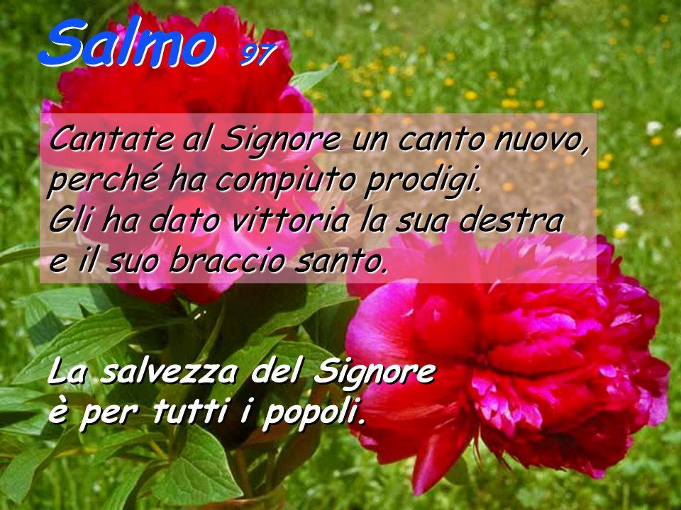 Salmo 97 La salvezza del Signore è per tutti i popoli.