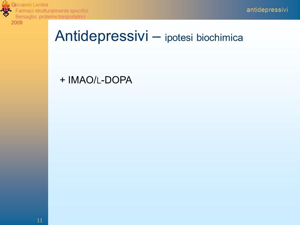 Giovanni Lentini Farmaci strutturalmente specifici Bersaglio: proteine trasportatrici 2009 11 antidepressivi Antidepressivi – ipotesi biochimica + IMAO/ L -DOPA