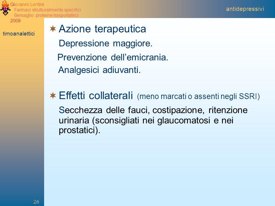 Giovanni Lentini Farmaci strutturalmente specifici Bersaglio: proteine trasportatrici 2009 26. Azione terapeutica Depressione maggiore. Prevenzione de