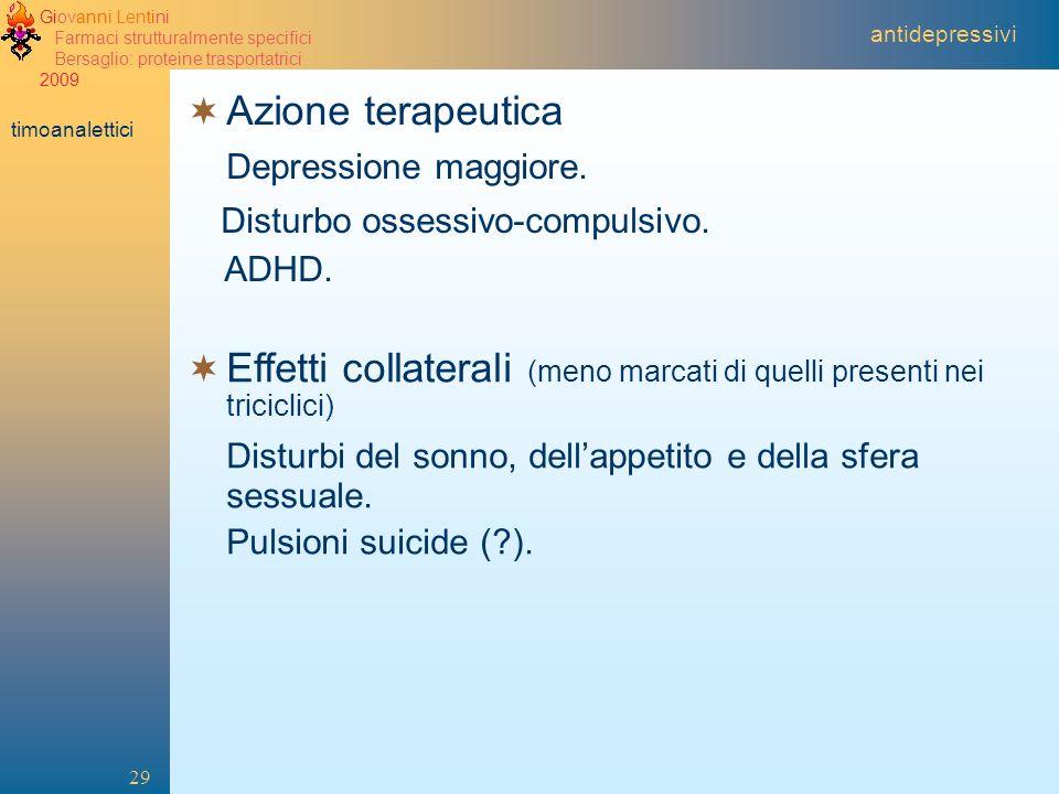 Giovanni Lentini Farmaci strutturalmente specifici Bersaglio: proteine trasportatrici 2009 29. Azione terapeutica Depressione maggiore. Disturbo osses