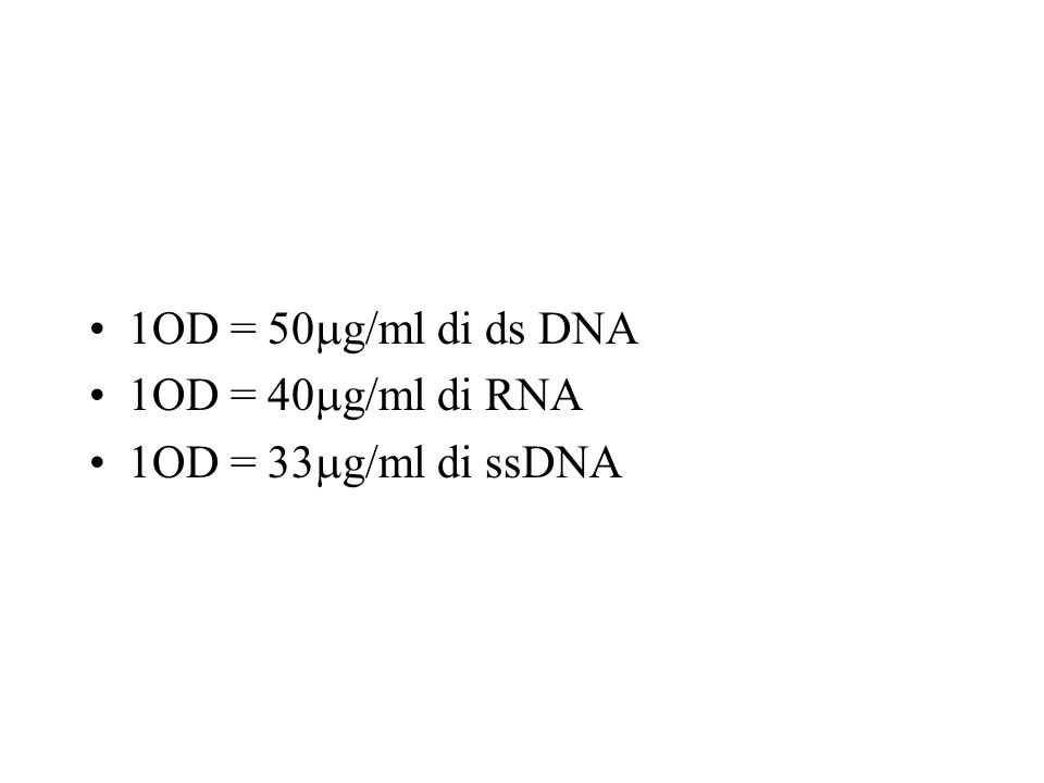 1OD = 50 g/ml di ds DNA 1OD = 40 g/ml di RNA 1OD = 33 g/ml di ssDNA