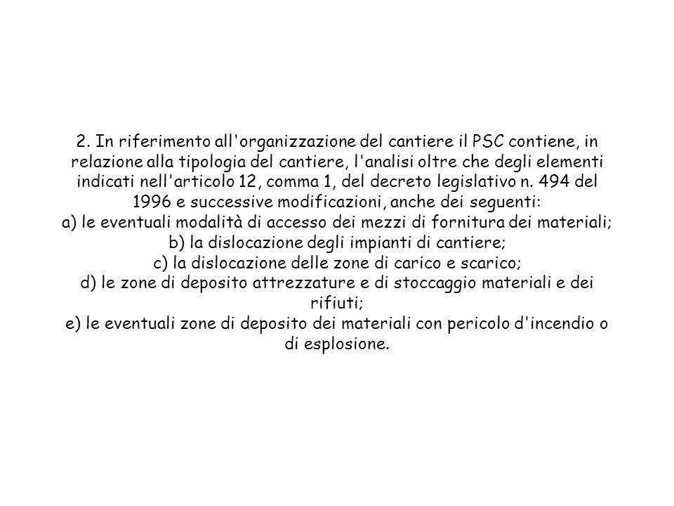 2. In riferimento all'organizzazione del cantiere il PSC contiene, in relazione alla tipologia del cantiere, l'analisi oltre che degli elementi indica