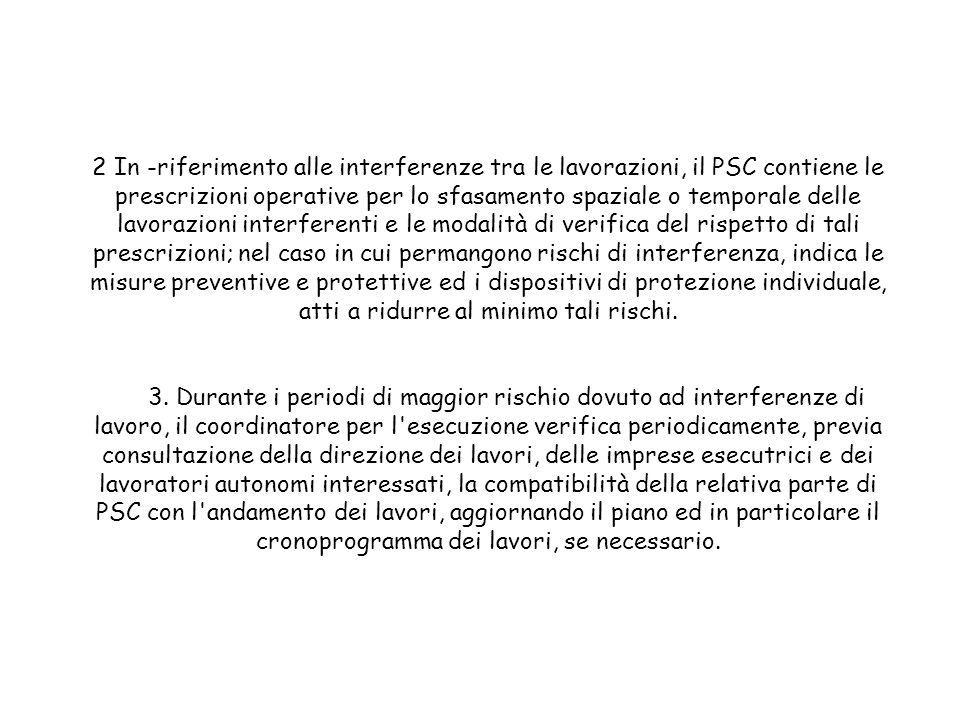 2 In -riferimento alle interferenze tra le lavorazioni, il PSC contiene le prescrizioni operative per lo sfasamento spaziale o temporale delle lavoraz