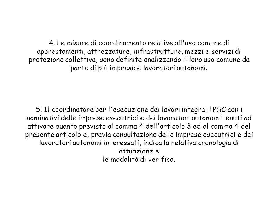 4. Le misure di coordinamento relative all'uso comune di apprestamenti, attrezzature, infrastrutture, mezzi e servizi di protezione collettiva, sono d