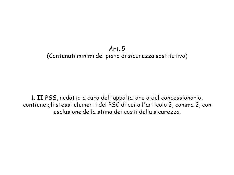 Art. 5 (Contenuti minimi del piano di sicurezza sostitutivo) 1. II PSS, redatto a cura dell'appaltatore o del concessionario, contiene gli stessi elem