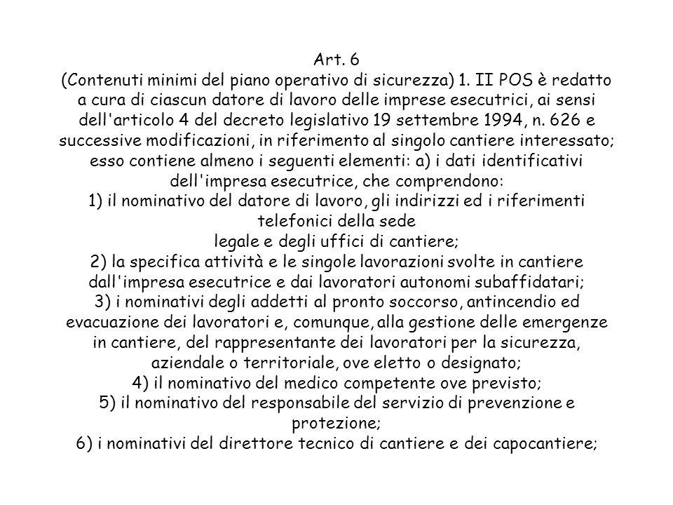 Art. 6 (Contenuti minimi del piano operativo di sicurezza) 1. II POS è redatto a cura di ciascun datore di lavoro delle imprese esecutrici, ai sensi d