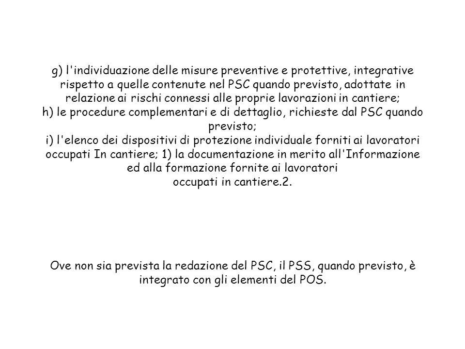 g) l'individuazione delle misure preventive e protettive, integrative rispetto a quelle contenute nel PSC quando previsto, adottate in relazione ai ri