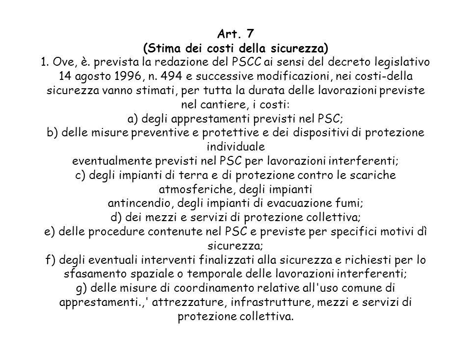 Art. 7 (Stima dei costi della sicurezza) 1. Ove, è. prevista la redazione del PSCC ai sensi del decreto legislativo 14 agosto 1996, n. 494 e successiv