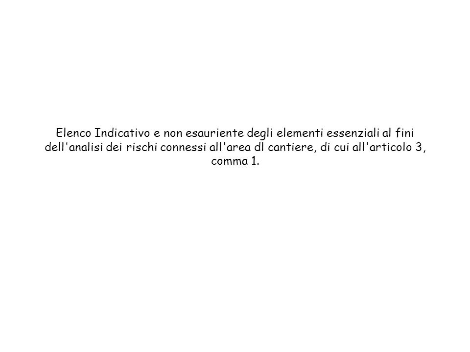 Elenco Indicativo e non esauriente degli elementi essenziali al fini dell'analisi dei rischi connessi all'area dl cantiere, di cui all'articolo 3, com